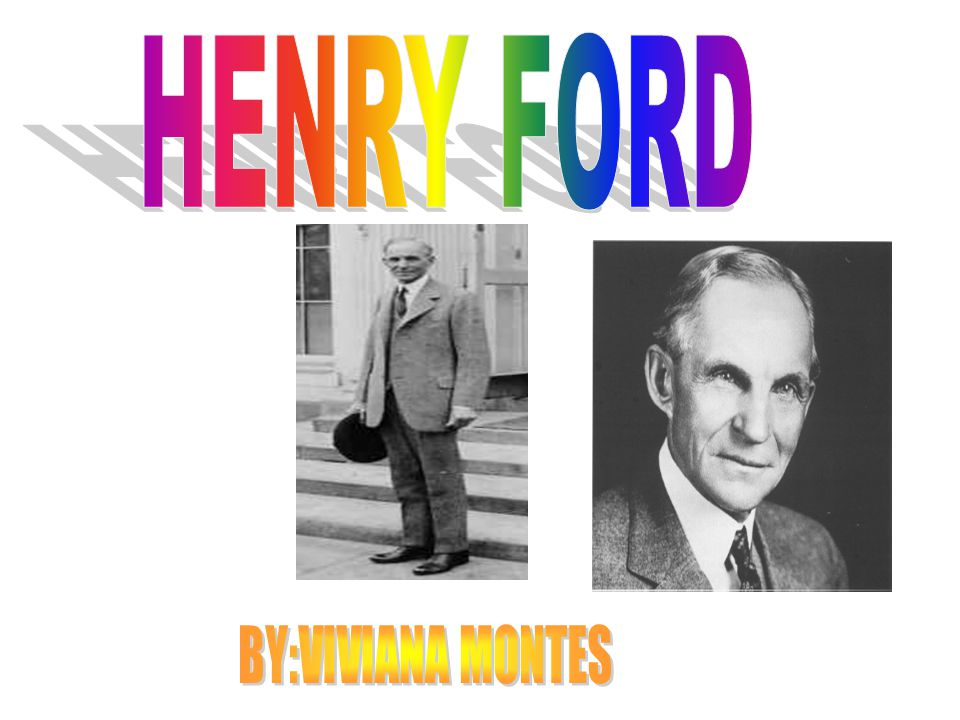 HENRY FORD BY:VIVIANA MONTES