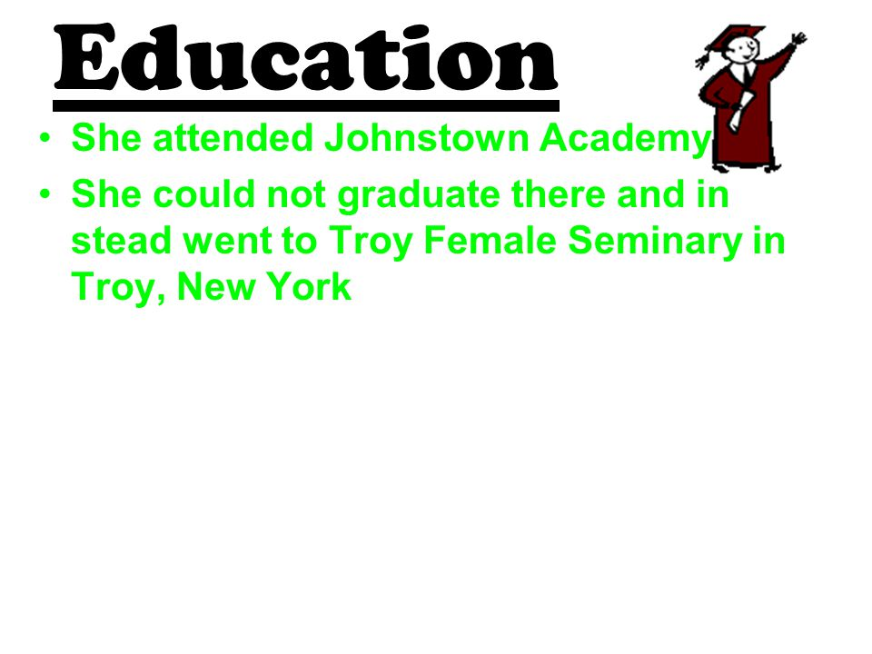 Education She attended Johnstown Academy