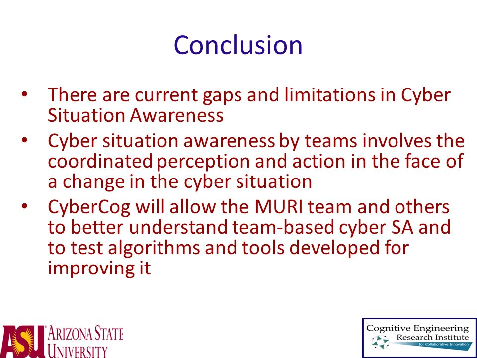 Conclusion There are current gaps and limitations in Cyber Situation Awareness.