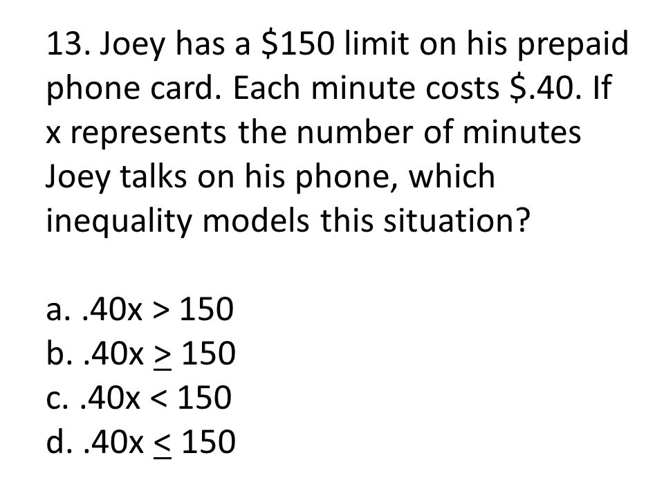 13. Joey has a $150 limit on his prepaid phone card