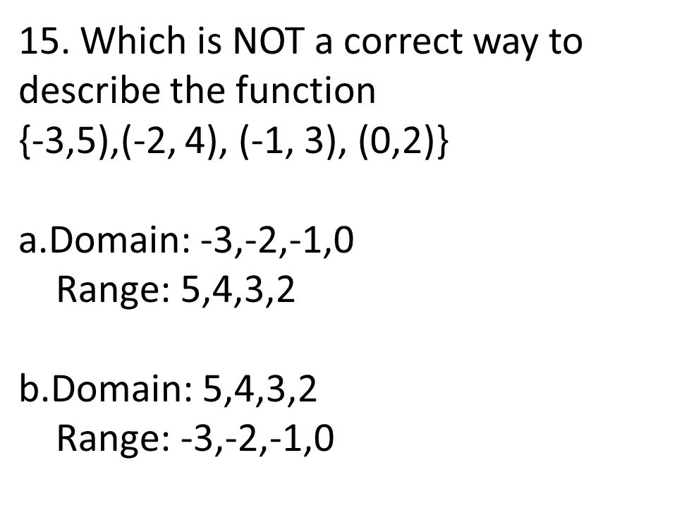 15. Which is NOT a correct way to describe the function