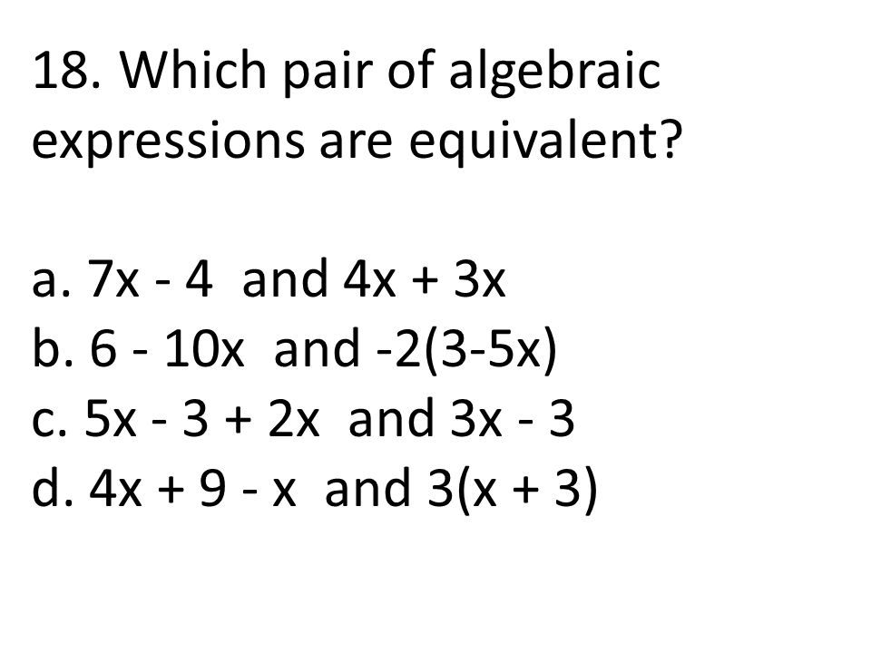 18. Which pair of algebraic expressions are equivalent