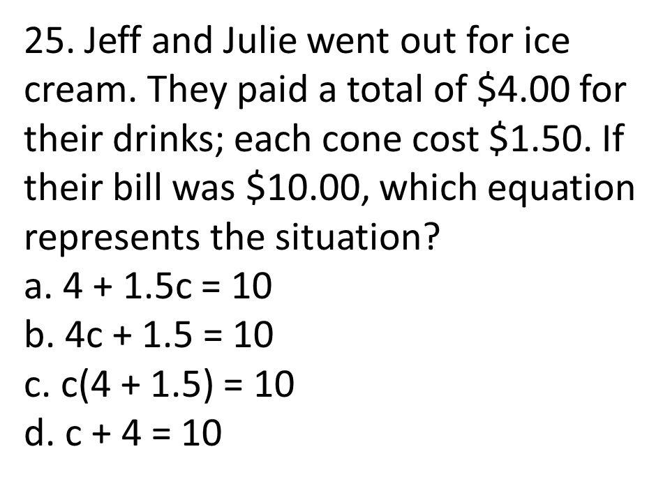 25. Jeff and Julie went out for ice cream. They paid a total of $4