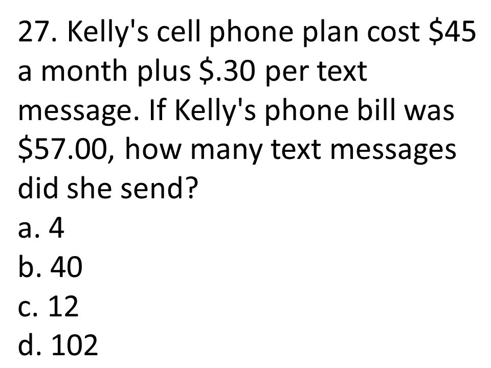 27. Kelly s cell phone plan cost $45 a month plus $