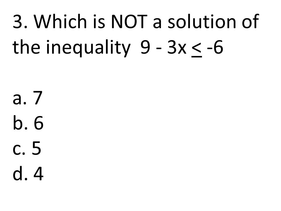 3. Which is NOT a solution of the inequality 9 - 3x < -6