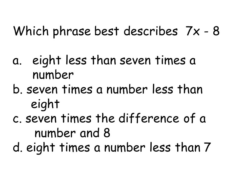 Which phrase best describes 7x - 8