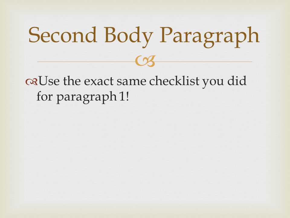 Second Body Paragraph Use the exact same checklist you did for paragraph 1!