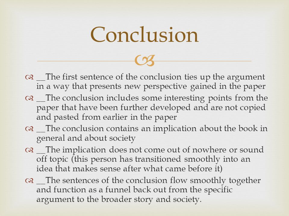 Conclusion __The first sentence of the conclusion ties up the argument in a way that presents new perspective gained in the paper.