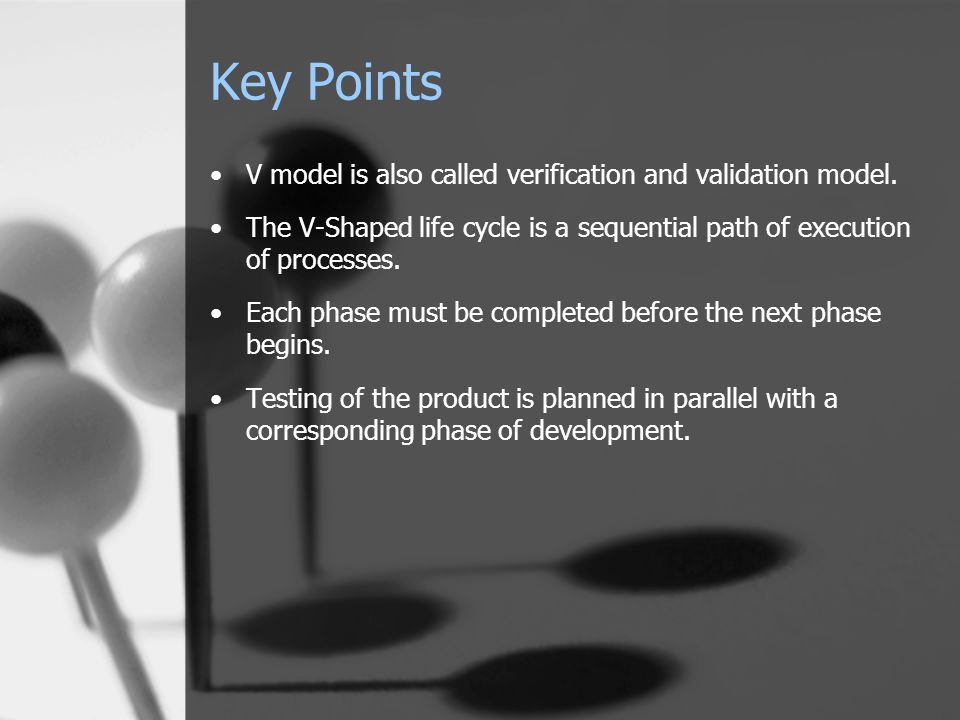 Key Points V model is also called verification and validation model.