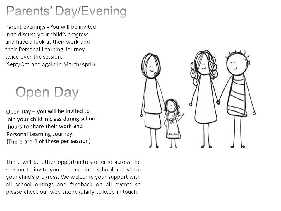 Open Day Parents' Day/Evening Parent evenings - You will be invited