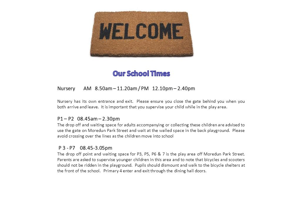 Our School Times Nursery AM 8.50am – 11.20am / PM 12.10pm – 2.40pm