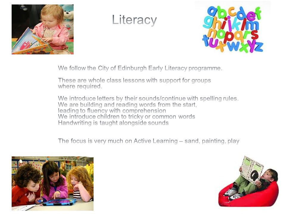 Literacy We follow the City of Edinburgh Early Literacy programme.