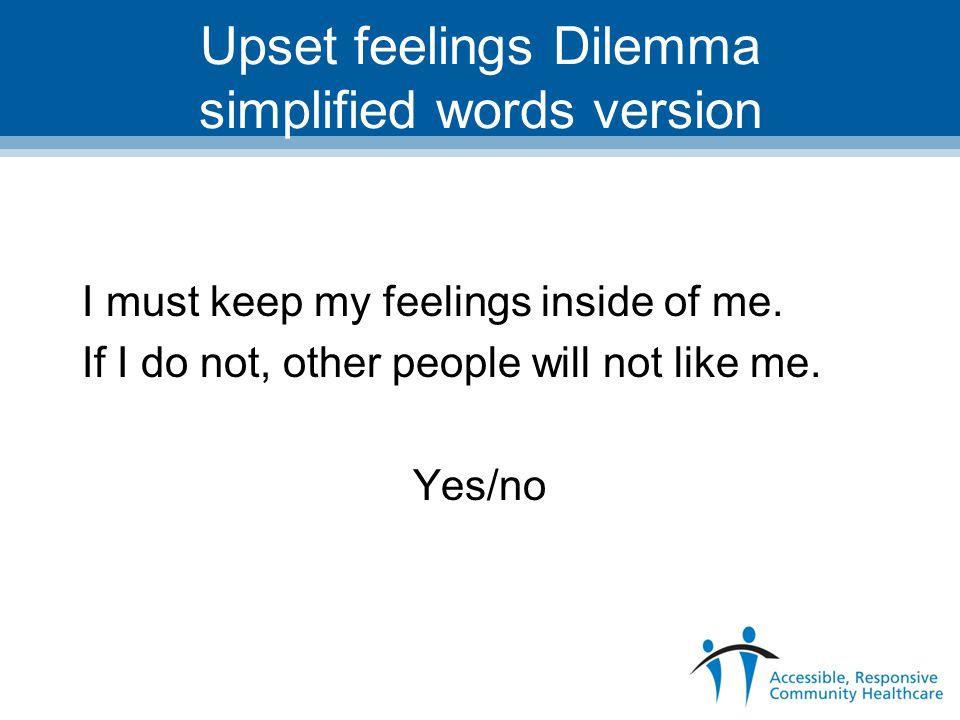 Upset feelings Dilemma simplified words version