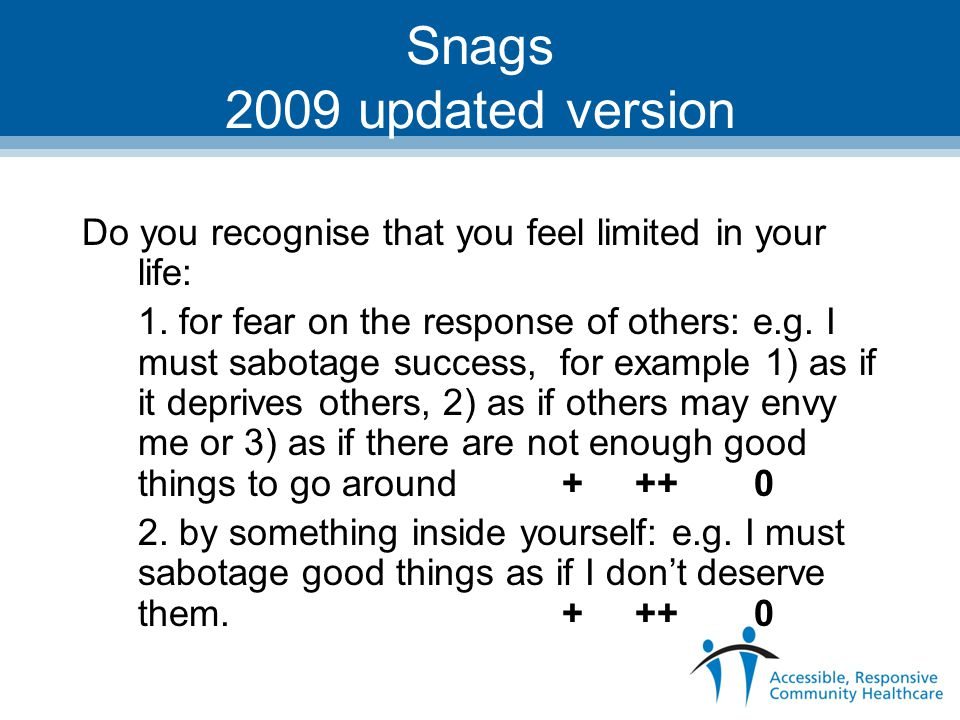 Snags 2009 updated version Do you recognise that you feel limited in your life: