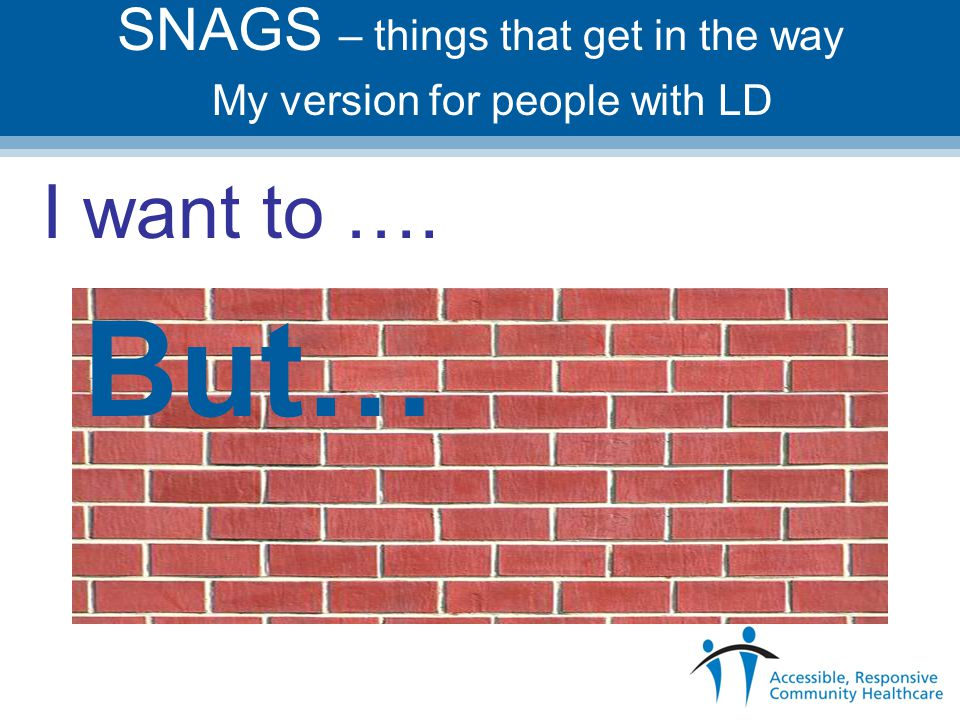 SNAGS – things that get in the way My version for people with LD