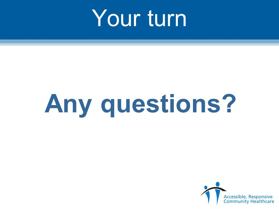 Your turn Any questions