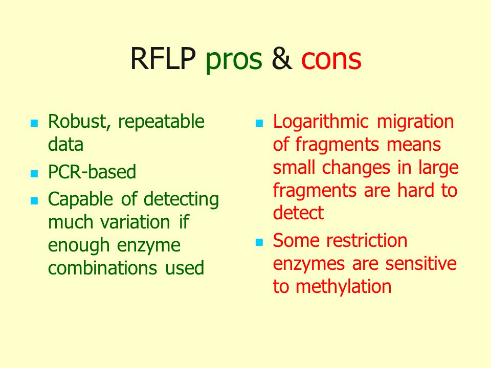RFLP pros & cons Robust, repeatable data PCR-based
