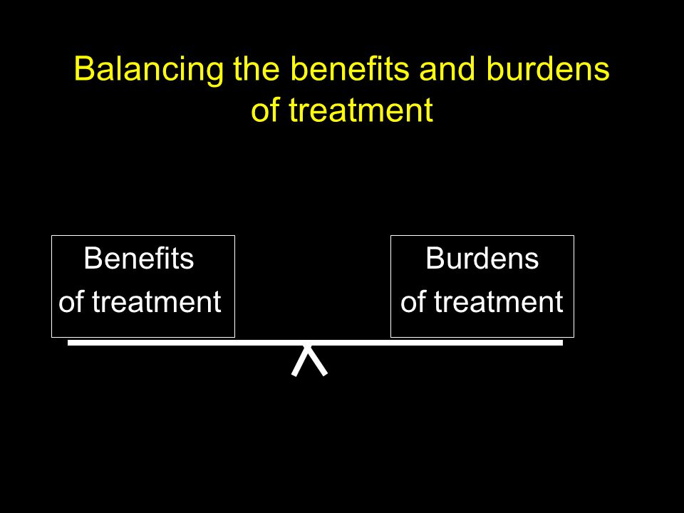 Balancing the benefits and burdens of treatment