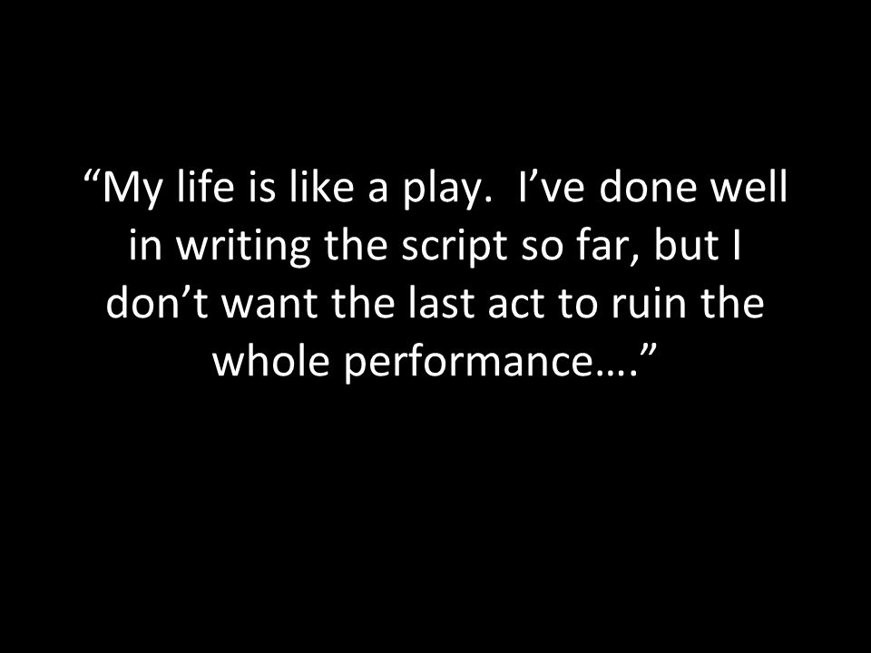 My life is like a play.