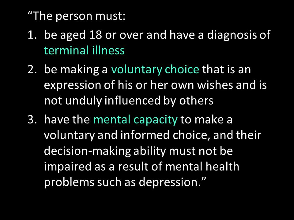 The person must: be aged 18 or over and have a diagnosis of terminal illness.