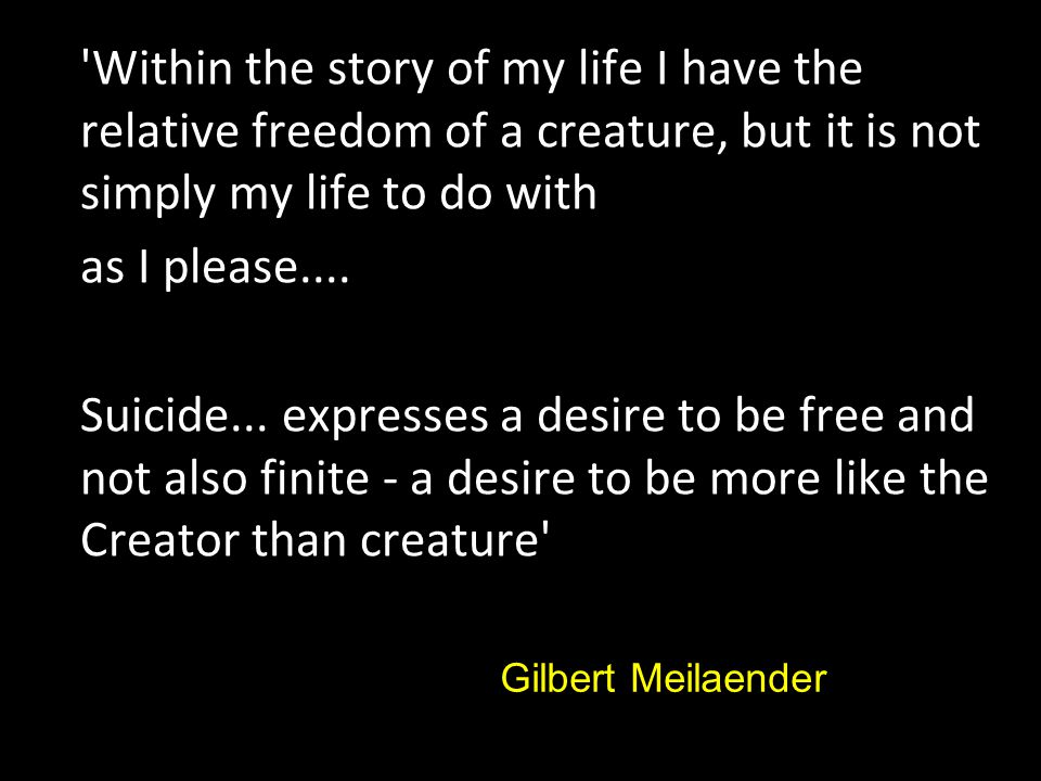 Within the story of my life I have the relative freedom of a creature, but it is not simply my life to do with