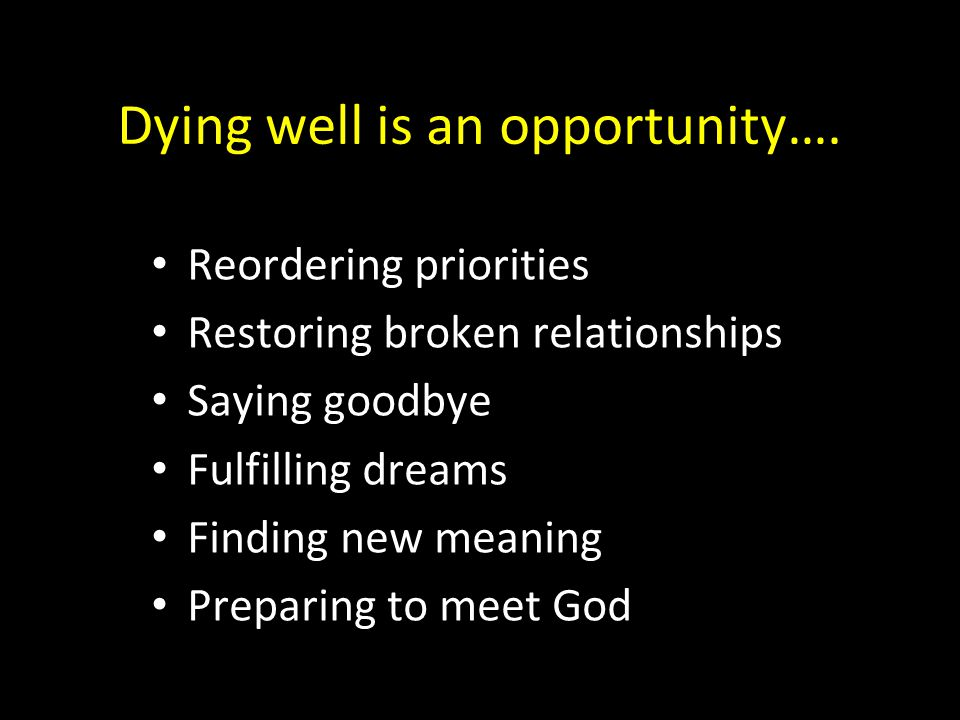 Dying well is an opportunity….