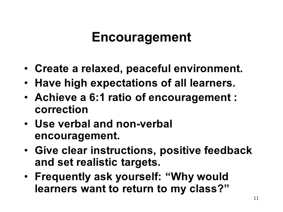 Encouragement Create a relaxed, peaceful environment.