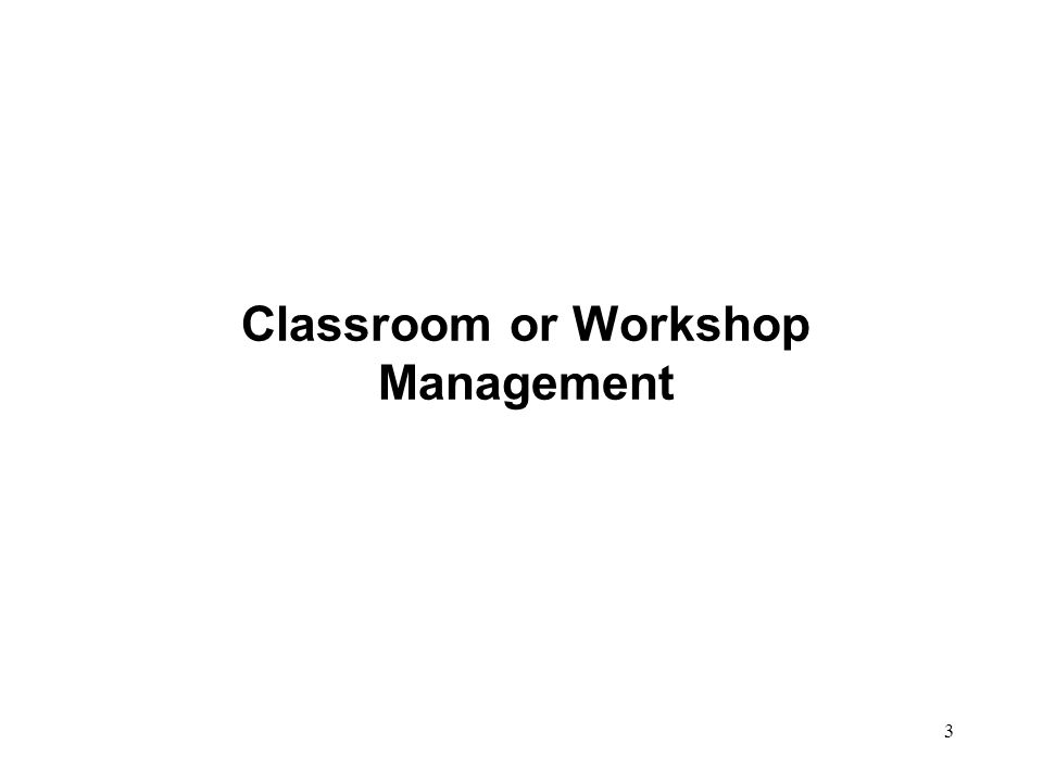 Classroom or Workshop Management