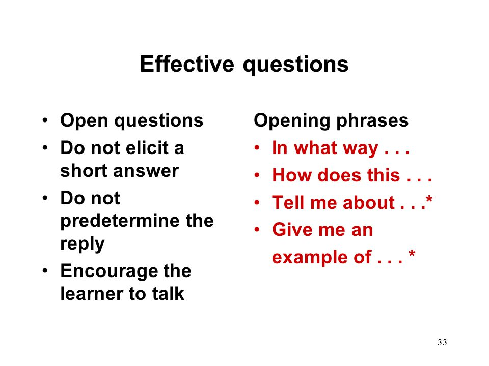 Effective questions Open questions Do not elicit a short answer