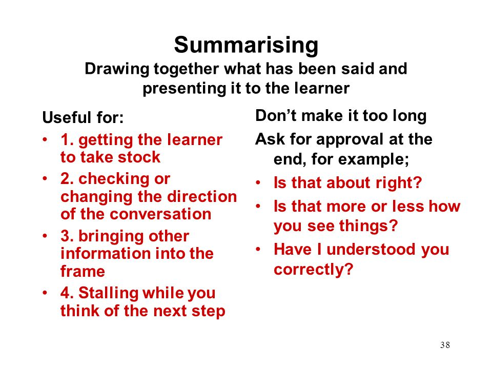 Summarising Drawing together what has been said and presenting it to the learner