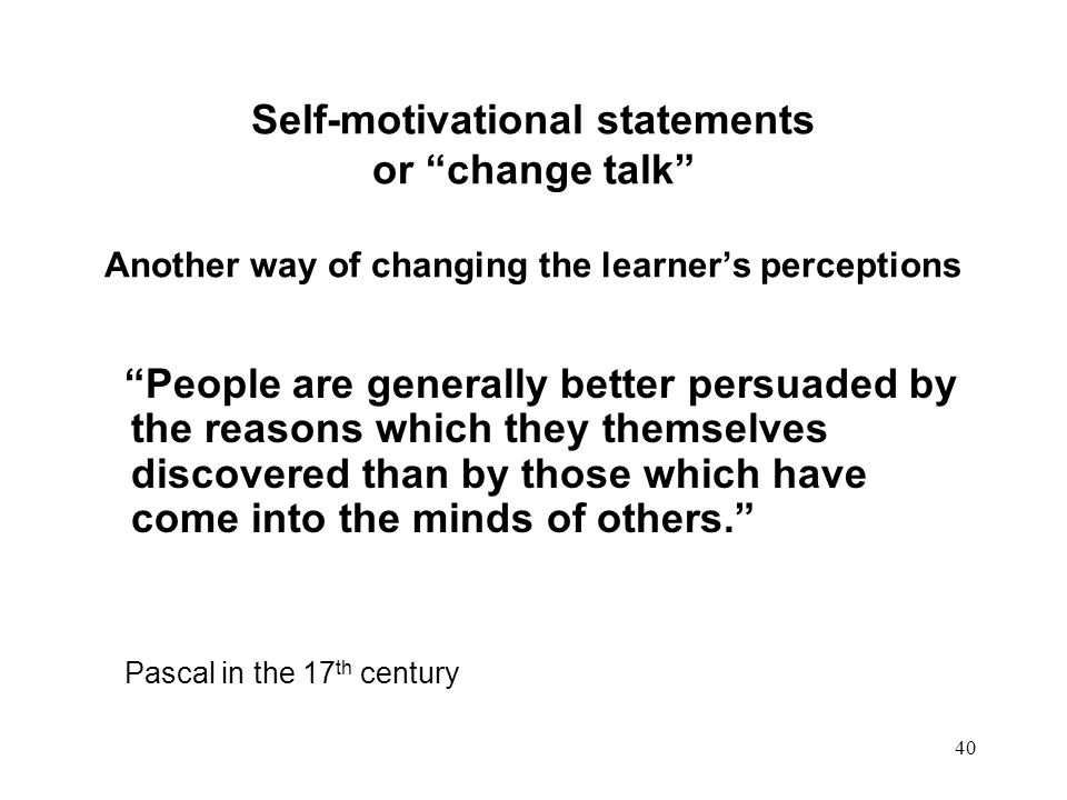 Self-motivational statements or change talk Another way of changing the learner's perceptions