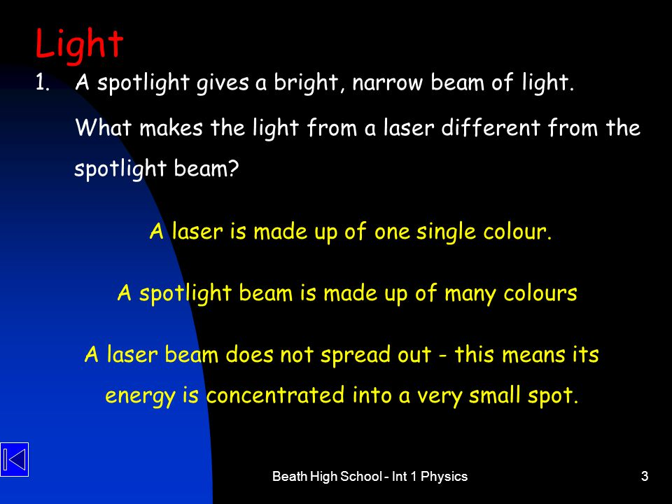 Light 1. A spotlight gives a bright, narrow beam of light.