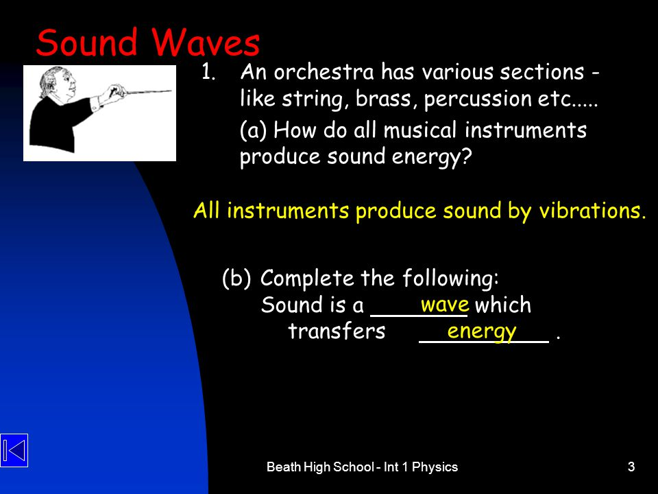 Sound Waves 1. An orchestra has various sections - like string, brass, percussion etc..... (a) How do all musical instruments produce sound energy