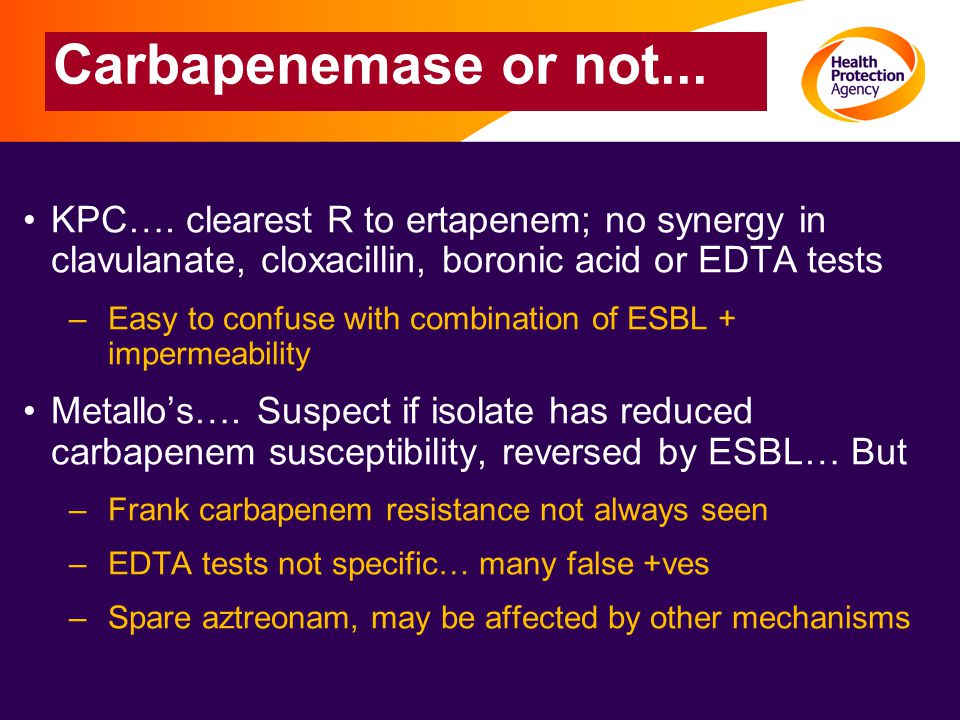 Carbapenemase or not... KPC…. clearest R to ertapenem; no synergy in clavulanate, cloxacillin, boronic acid or EDTA tests.
