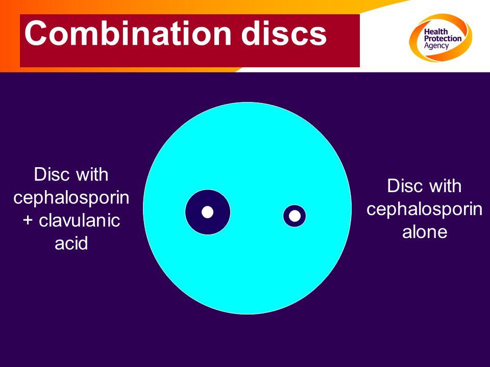 Combination discs Disc with cephalosporin + clavulanic acid