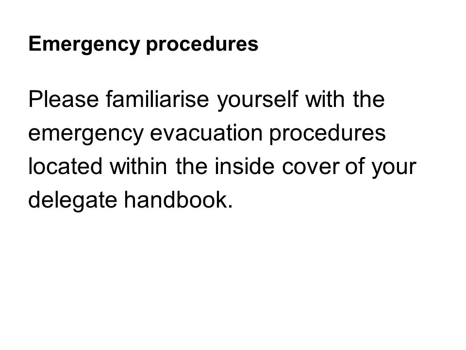 Please familiarise yourself with the emergency evacuation procedures