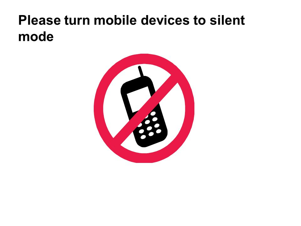 Please turn mobile devices to silent mode