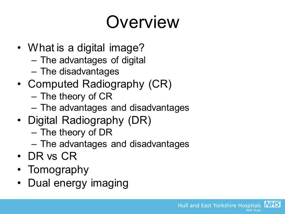 Overview What is a digital image Computed Radiography (CR)