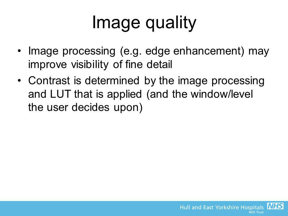 Image quality Image processing (e.g. edge enhancement) may improve visibility of fine detail.