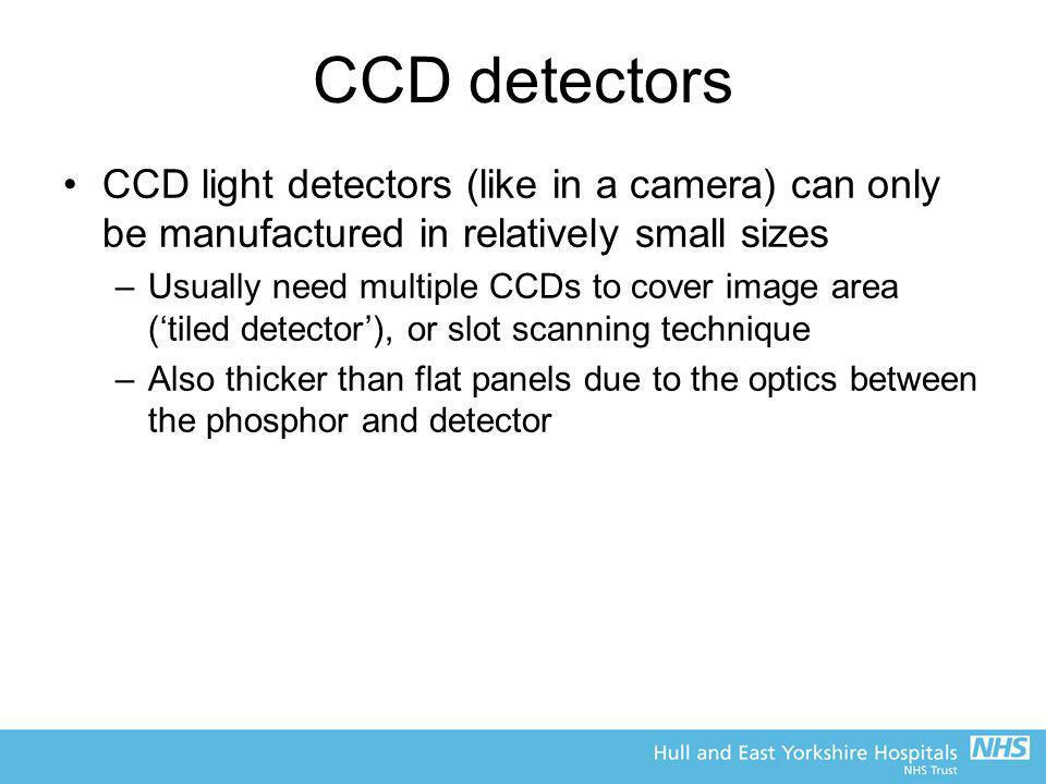 CCD detectors CCD light detectors (like in a camera) can only be manufactured in relatively small sizes.