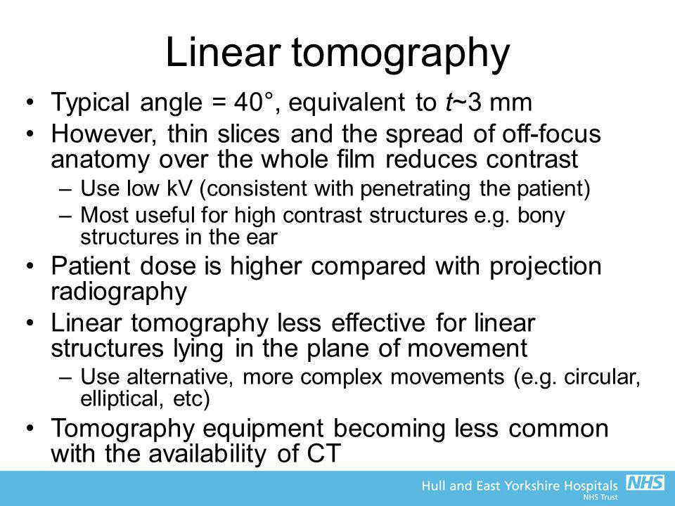 Linear tomography Typical angle = 40°, equivalent to t~3 mm