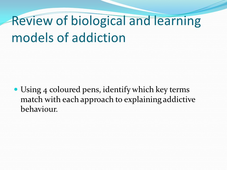 Review of biological and learning models of addiction