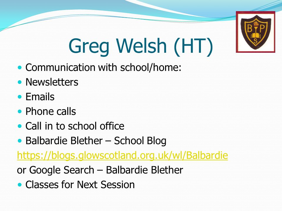 Greg Welsh (HT) Communication with school/home: Newsletters Emails