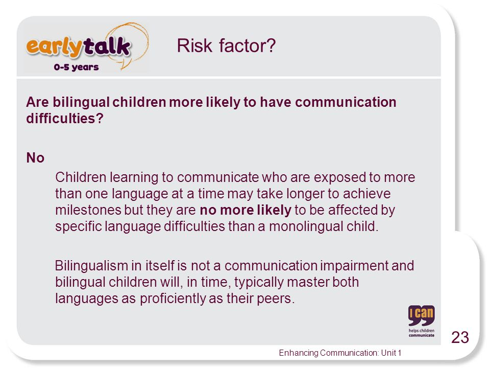 Risk factor Are bilingual children more likely to have communication difficulties No.