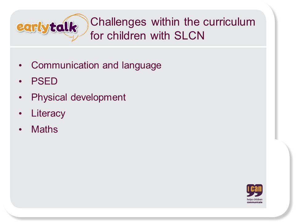 Challenges within the curriculum for children with SLCN