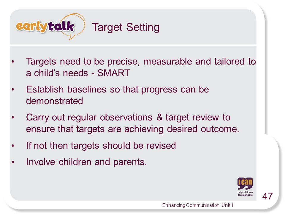 Target Setting Targets need to be precise, measurable and tailored to a child's needs - SMART.