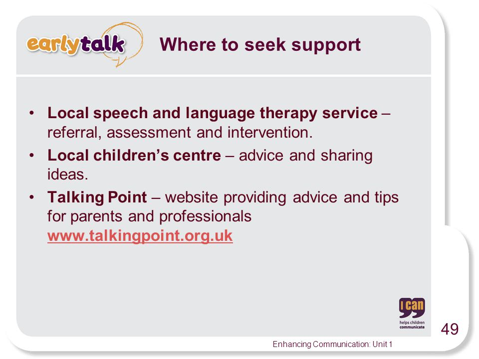 Where to seek support Local speech and language therapy service – referral, assessment and intervention.