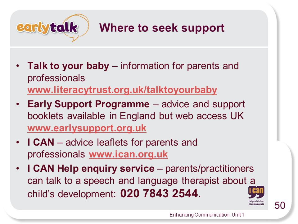 Where to seek support Talk to your baby – information for parents and professionals www.literacytrust.org.uk/talktoyourbaby.