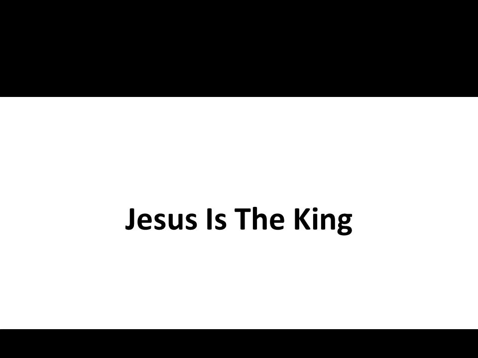 Jesus Is The King 1