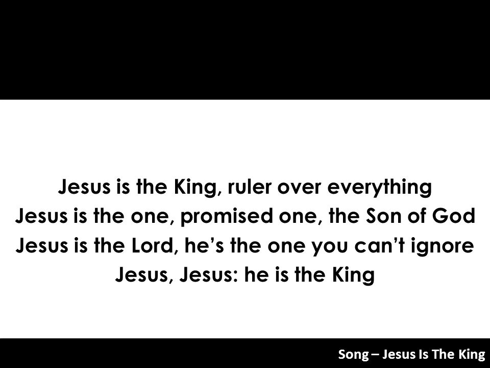 Jesus is the King, ruler over everything